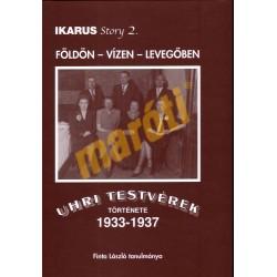 Ikarus Story 2. - Földön vízen levegőben- Uhri Testvérek Története 1933-1937