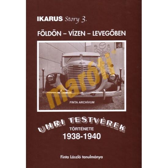 Ikarus Story 3. - Földön vízen levegőben- Uhri Testvérek Története 1938-1940