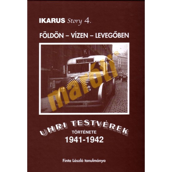 Ikarus Story 4. - Földön vízen levegőben- Uhri Testvérek Története 1941-1942